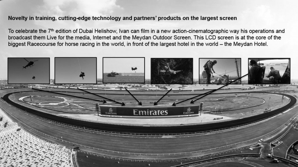 To celebrate the 7th edition of Dubai Helishow, Ivan can film in a new action-cinematographic way his operations and broadcast them Live for the media, Internet and the Meydan Outdoor Screen