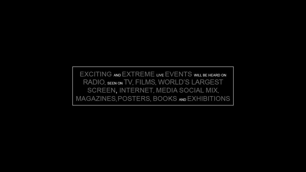 TV, FILMS, WORLD'S LARGEST SCREEN, INTERNET, MEDIA SOCIAL MIX, MAGAZINES, POSTERS, BOOKS AND EXHIBITIONS